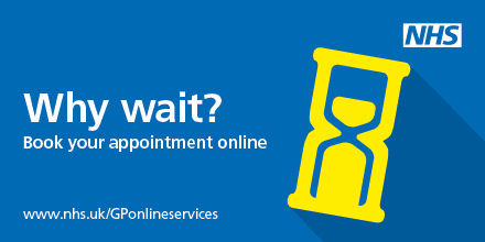 Why wait? Book your appointment online. www.nhs.uk/GPonlineservices